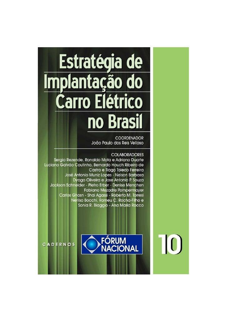 Cadernos Fórum Nacional 10     ESTRATÉGIA DE IMPLANTAÇÃO   DO CARRO ELÉTRICO NO BRASIL                     Coordenador    ...