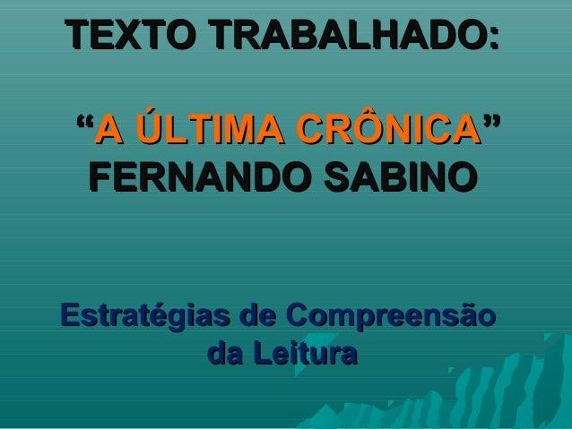 """TEXTO TRABALHADO:TEXTO TRABALHADO:""""""""A ÚLTIMA CRÔNICAA ÚLTIMA CRÔNICA""""""""FERNANDO SABINOFERNANDO SABINOEstratégias de Compree..."""