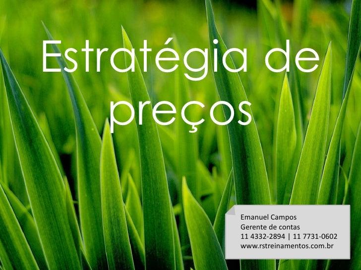 Estratégia de     preços           Emanuel Campos          Gerente de contas          11 4332-2894 | 11 7731-0602         ...