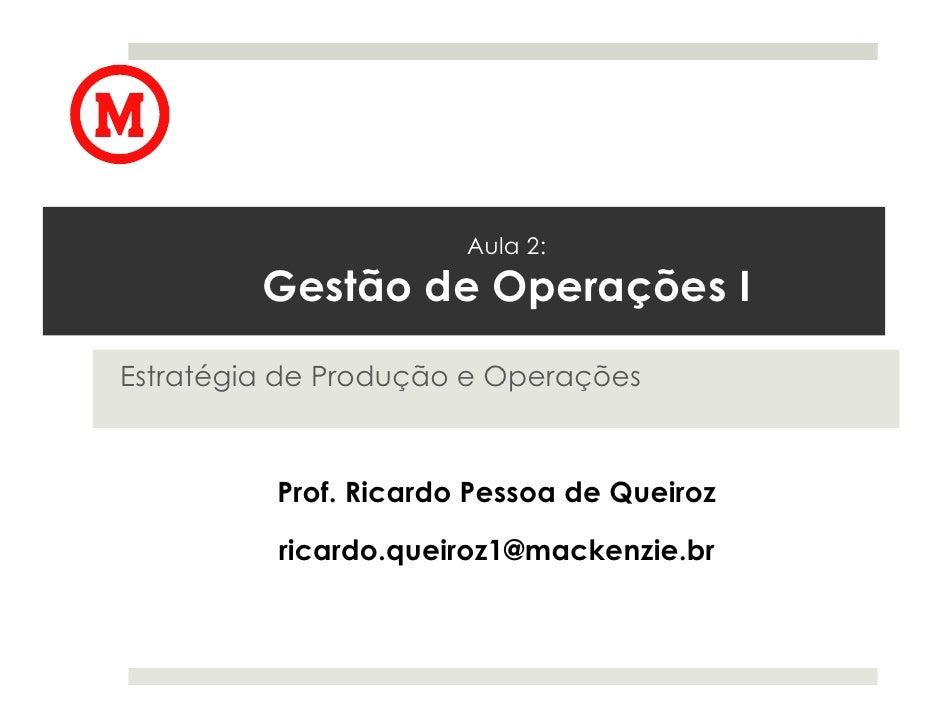 Aula 2:         Gestão de Operações IEstratégia de Produção e Operações          Prof. Ricardo Pessoa de Queiroz          ...