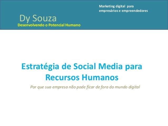 Estratégia de Social Media paraRecursos HumanosPor que sua empresa não pode ficar de fora do mundo digitalDy SouzaDesenvol...
