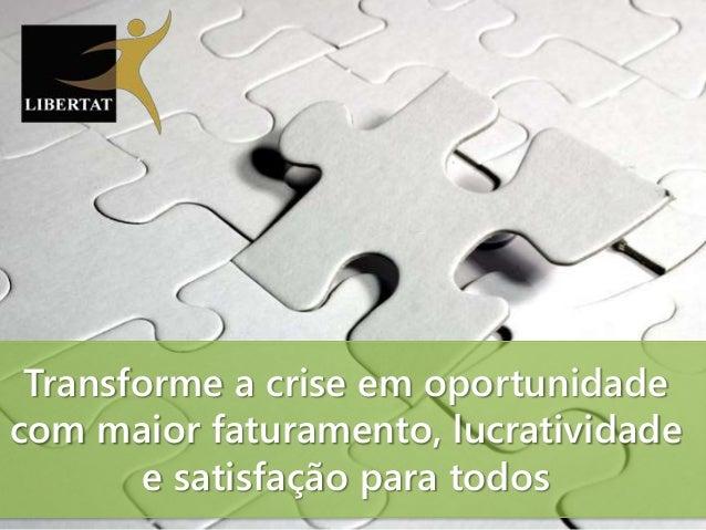 Transforme a crise em oportunidade com maior faturamento, lucratividade e satisfação para todos