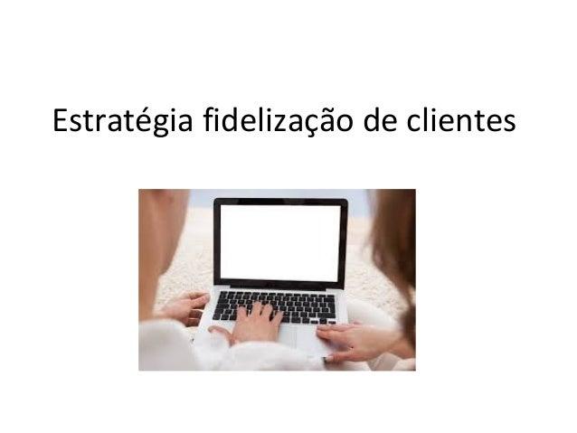 Estratégia fidelização de clientes