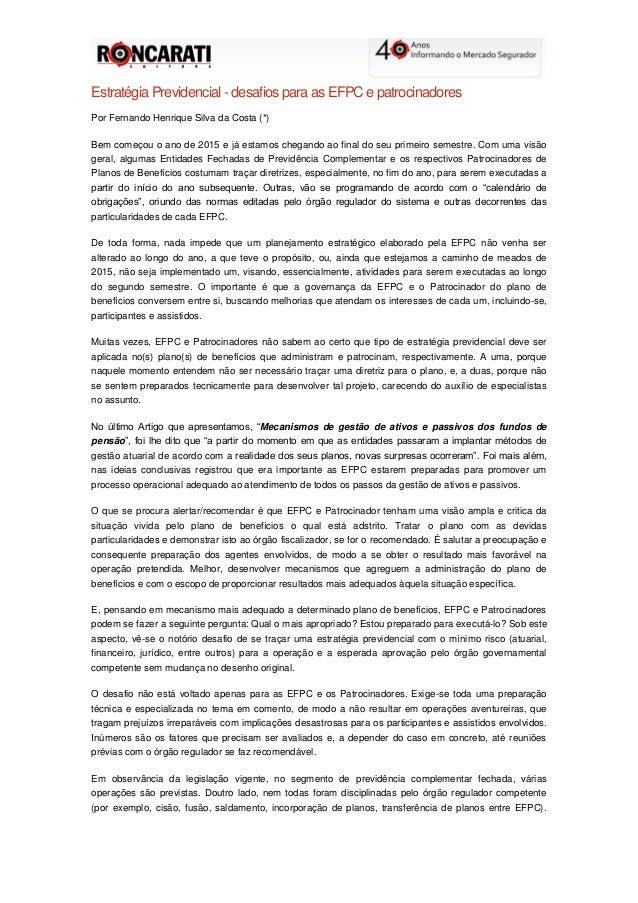 Estratégia Previdencial - desafios para as EFPC e patrocinadores Por Fernando Henrique Silva da Costa (*) Bem começou o an...