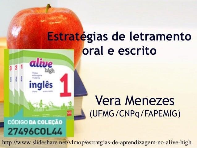 Estratégias de letramento oral e escrito Vera Menezes (UFMG/CNPq/FAPEMIG) http://www.slideshare.net/vlmop/estratgias-de-ap...
