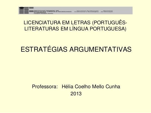 LICENCIATURA EM LETRAS (PORTUGUÊSLITERATURAS EM LÍNGUA PORTUGUESA)  ESTRATÉGIAS ARGUMENTATIVAS  Professora: Hélia Coelho M...