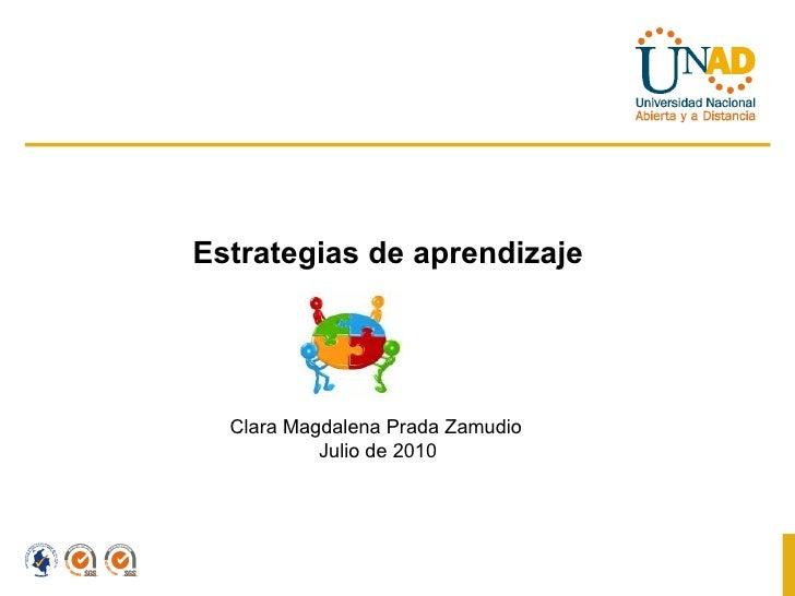 Estrategias de aprendizaje Clara Magdalena Prada Zamudio Julio de 2010