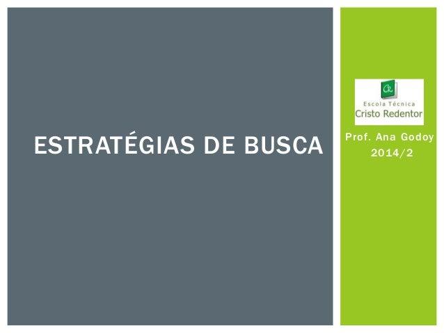 Prof. Ana Godoy  2014/2  ESTRATÉGIAS DE BUSCA