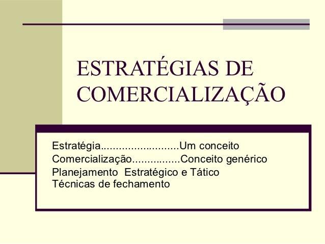 ESTRATÉGIAS DE     COMERCIALIZAÇÃOEstratégia..........................Um conceitoComercialização................Conceito g...
