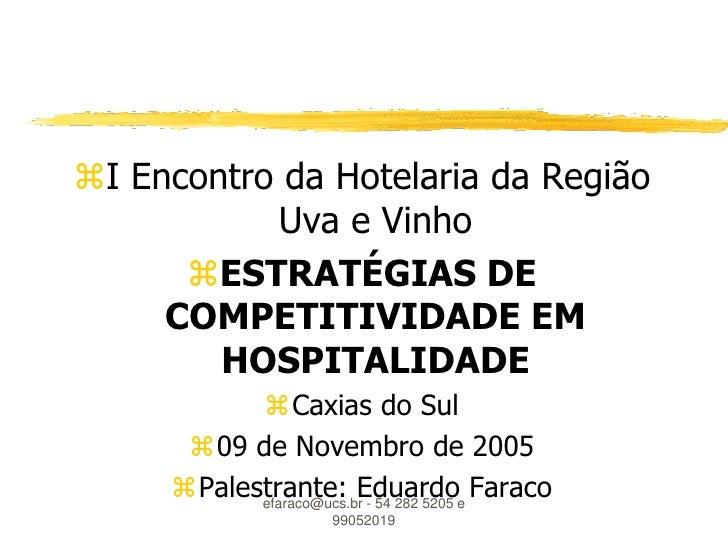 I Encontro da Hotelaria da Região           Uva e Vinho      ESTRATÉGIAS DE     COMPETITIVIDADE EM        HOSPITALIDADE ...
