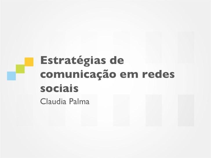 Estratégias decomunicação em redessociaisClaudia Palma