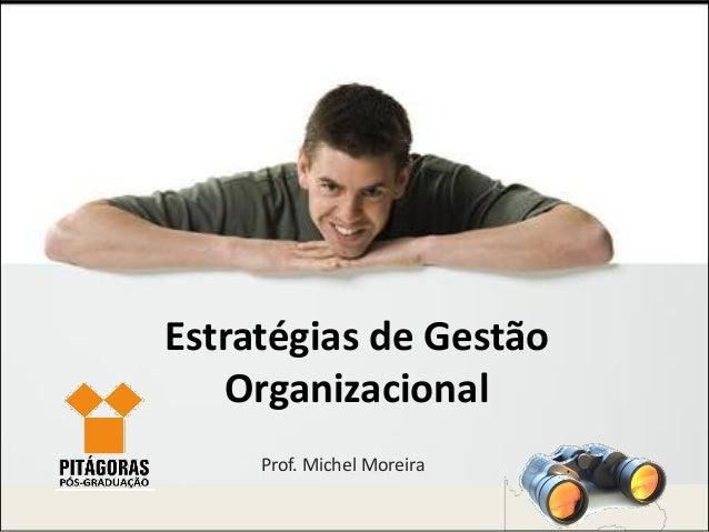 Estratégias de Gestão Organizacional Prof. Michel Moreira