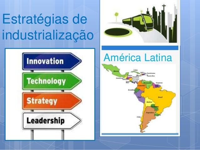 Estratégias de industrialização América Latina