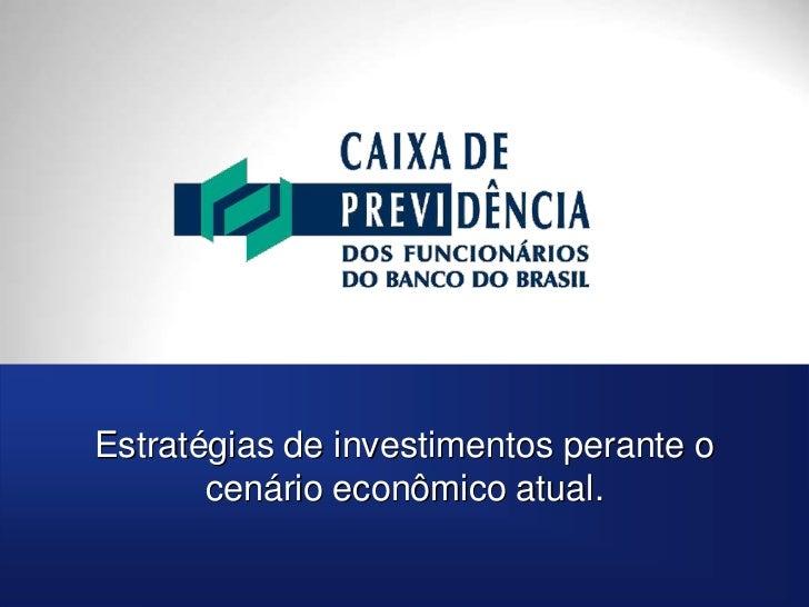 Estratégias de investimentos perante o       cenário econômico atual.