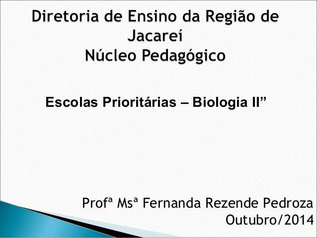 "Escolas Prioritárias – Biologia II"" Profª Msª Fernanda Rezende Pedroza Outubro/2014"