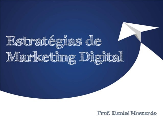 Estratégias de Marketing Digital  Prof. Daniel Moscardo