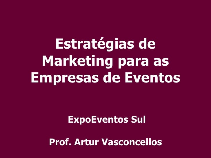 Estratégias de Marketing para as Empresas de Eventos  ExpoEventos Sul Prof. Artur Vasconcellos