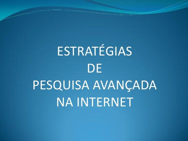 ESTRATÉGIAS        DEPESQUISA AVANÇADA   NA INTERNET