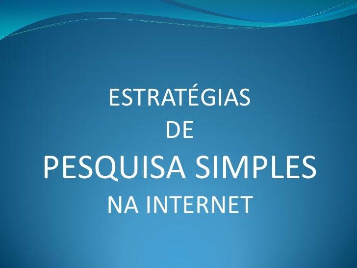 ESTRATÉGIAS       DEPESQUISA SIMPLES   NA INTERNET