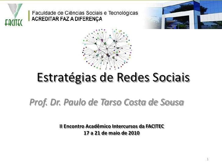 Estratégias de Redes Sociais<br />Prof. Dr. Paulo de Tarso Costa de Sousa<br />II Encontro Acadêmico Intercursos da FACITE...
