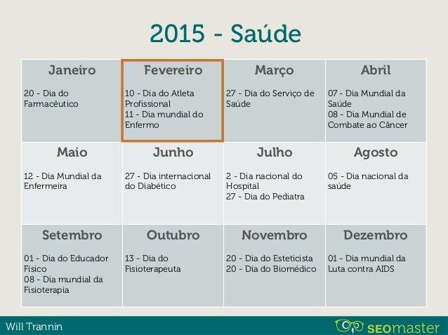 Will Trannin 2015 - Saúde Janeiro 20 - Dia do Farmacêutico Fevereiro 10 - Dia do Atleta Profissional 11 - Dia mundial do E...