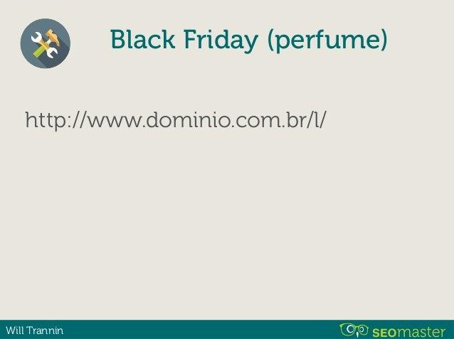 Will Trannin http://www.dominio.com.br/l/ 1. black-friday 2. black-friday-perfumes Black Friday (perfume)