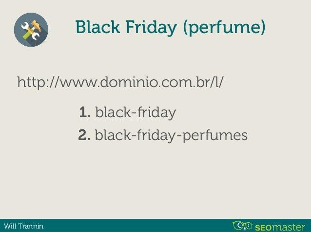 Will Trannin http://www.dominio.com.br/l/ 1. black-friday 2. black-friday-perfumes 3. black-friday-perfumaria Black Friday...