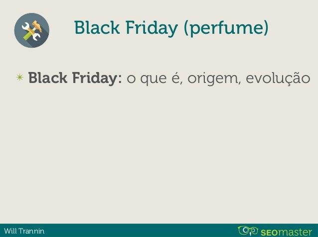 Will Trannin Black Friday (perfume) ✴ Black Friday: ✴ Tipos ✴ Famílias e Notas Olfativas