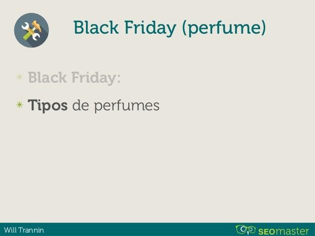 Will Trannin Black Friday (perfume) ✴ Black Friday: ✴ Tipos ✴ Famílias ✴ Pesquisas sobre perfumes