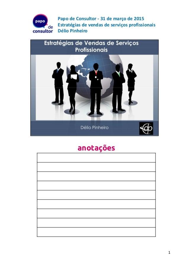 Papo de Consultor - 31 de março de 2015 Estratégias de vendas de serviços profissionais Délio Pinheiro anotações 1