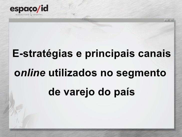 E-stratégias e principais canais o nline  utilizados no segmento  de varejo do país