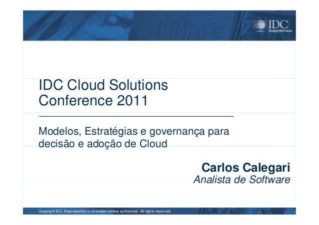 IDC Cloud Solutions Conference 2011 Copyright IDC. Reproduction is forbidden unless authorized. All rights reserved. Model...