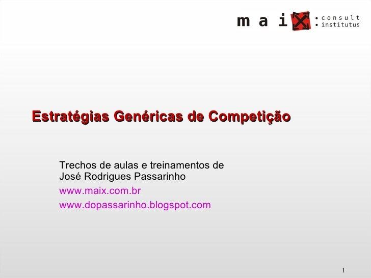 Estratégias Genéricas de Competição Trechos de aulas e treinamentos de José Rodrigues Passarinho www.maix.com.br   www.dop...