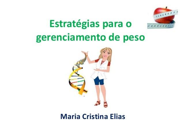 Estratégias para o  gerenciamento de peso  Maria Cristina Elias
