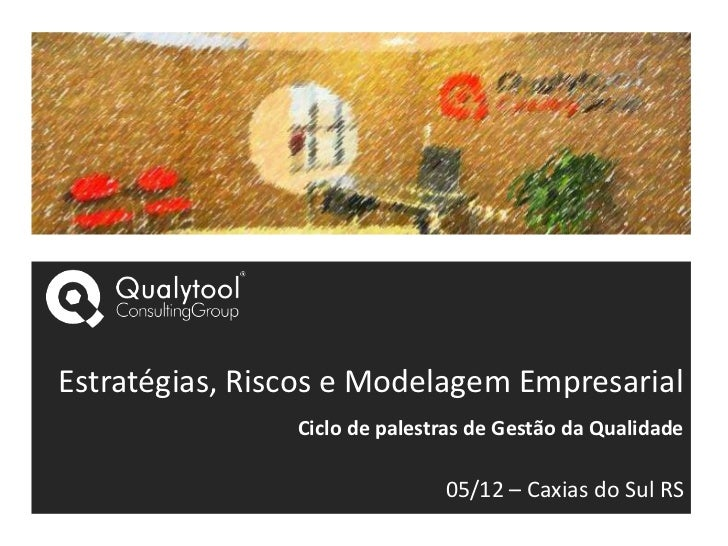 Estratégias, Riscos e Modelagem Empresarial                Ciclo de palestras de Gestão da Qualidade                      ...