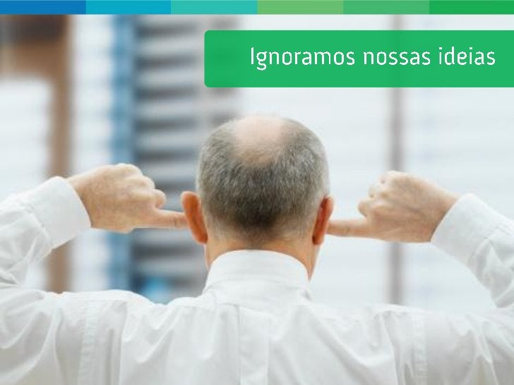 Ignoramosnossas Ideias...                   www.agenciadecocriacao.com.br   4