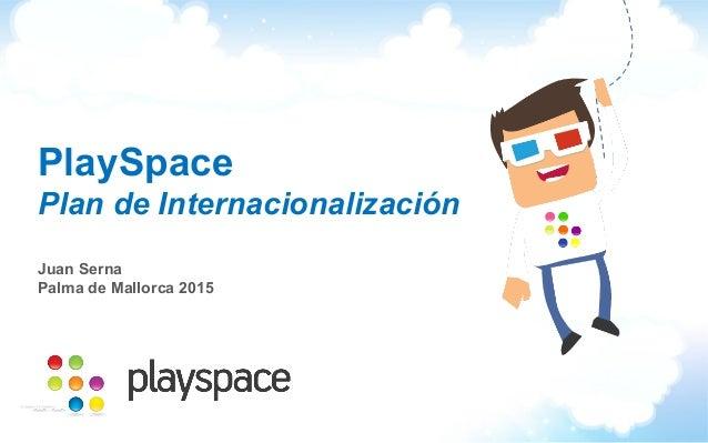 PlaySpace Plan de Internacionalización Juan Serna Palma de Mallorca 2015