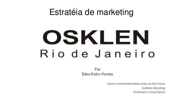 Estratéia de marketingPorÉrika Rolim PontesCentro Universitário Belas Artes de São PauloMatéria: BrandingProfessora: Carol...