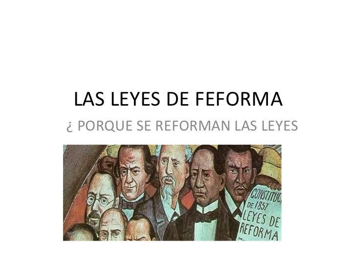 LAS LEYES DE FEFORMA ¿ PORQUE SE REFORMAN LAS LEYES