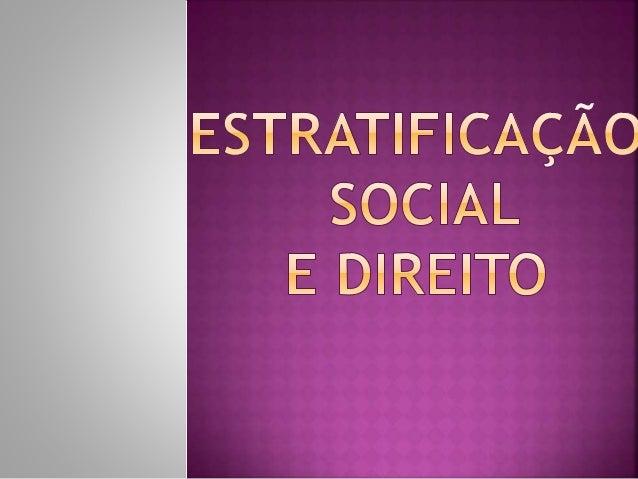 """Mostra a existência de classes sociais na sociedade moderna, utilizando o termo """"estratificação social"""". O Direito ignora ..."""