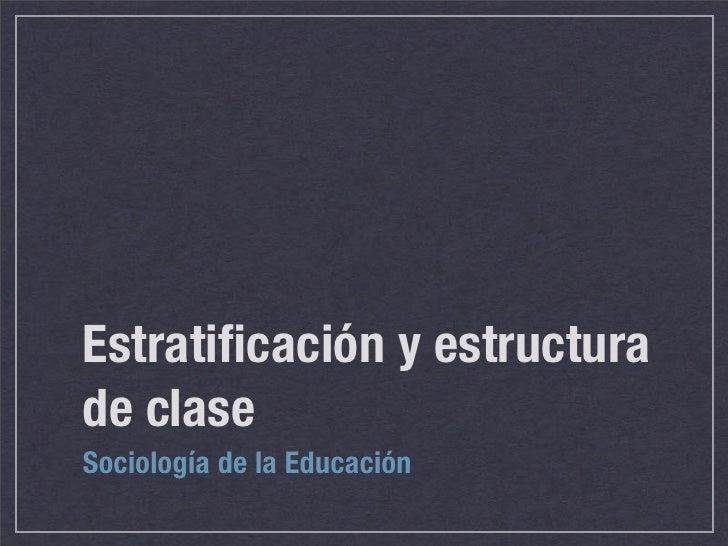 Estratificación y estructura de clase Sociología de la Educación