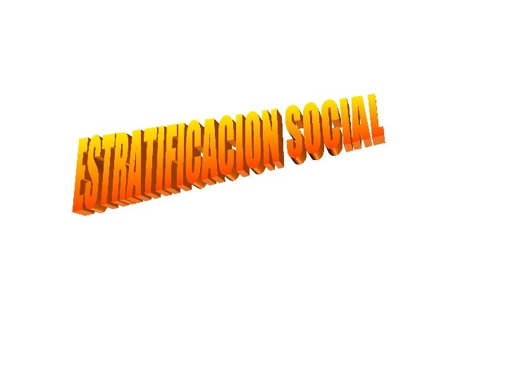 ESTRATIFICACION SOCIAL