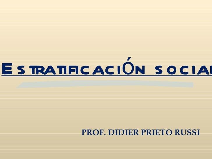 Estratificación social PROF. DIDIER PRIETO RUSSI