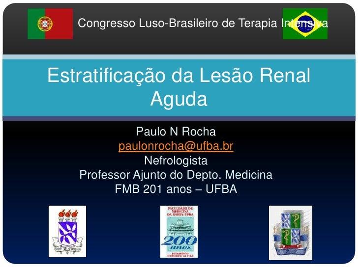 Congresso Luso-Brasileiro de Terapia Intensiva<br />Estratificação da Lesão Renal Aguda<br />Paulo N Rocha<br />paulonroch...