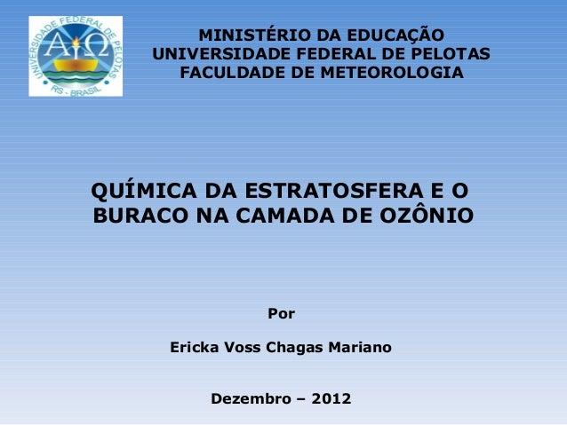 MINISTÉRIO DA EDUCAÇÃO    UNIVERSIDADE FEDERAL DE PELOTAS      FACULDADE DE METEOROLOGIAQUÍMICA DA ESTRATOSFERA E OBURACO ...