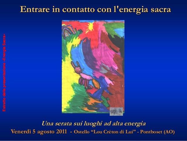 Estrattodallapresentazione«EnergiaSacra»Estrattodallapresentazione«EnergiaSacra»Entrare in contatto con lenergia sacraVene...