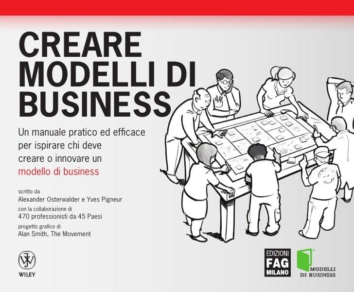 CREAREMODELLI DIBUSINESSUn manuale pratico ed efficaceper ispirare chi devecreare o innovare unmodello di businessscritto ...