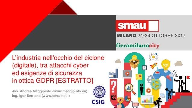 + L'industria nell'occhio del ciclone (digitale), tra attacchi cyber ed esigenze di sicurezza in ottica GDPR [ESTRATTO] Av...