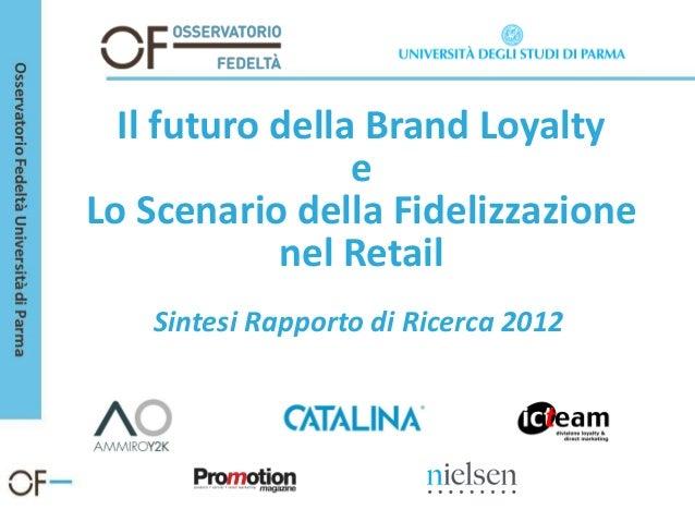 Il futuro della Brand Loyalty                 eLo Scenario della Fidelizzazione            nel Retail   Sintesi Rapporto d...