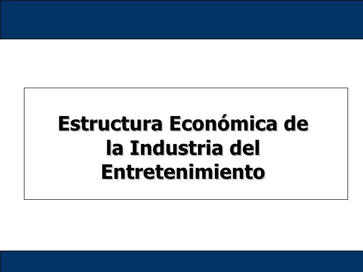 Estructura Económica de la Industria del Entretenimiento